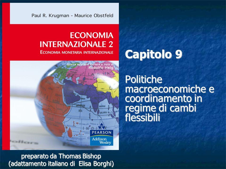 preparato da Thomas Bishop (adattamento italiano di Elisa Borghi) Capitolo 9 Politiche macroeconomiche e coordinamento in regime di cambi flessibili