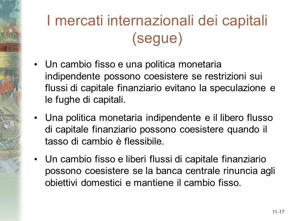 11-17 I mercati internazionali dei capitali (segue) Un cambio fisso e una politica monetaria indipendente possono coesistere se restrizioni sui flussi