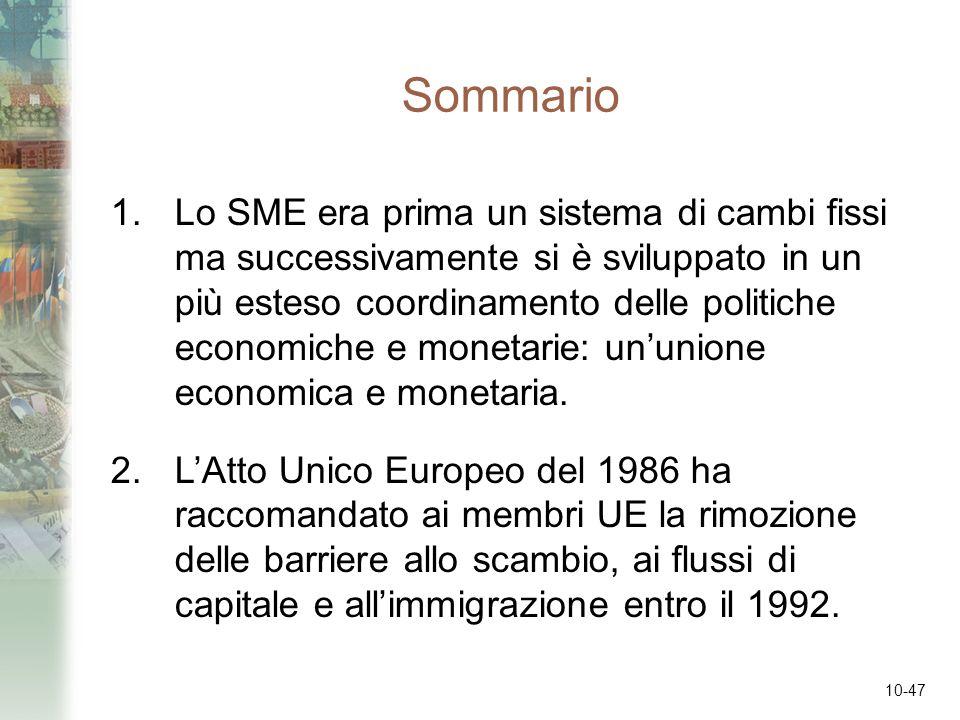 10-47 Sommario 1.Lo SME era prima un sistema di cambi fissi ma successivamente si è sviluppato in un più esteso coordinamento delle politiche economic