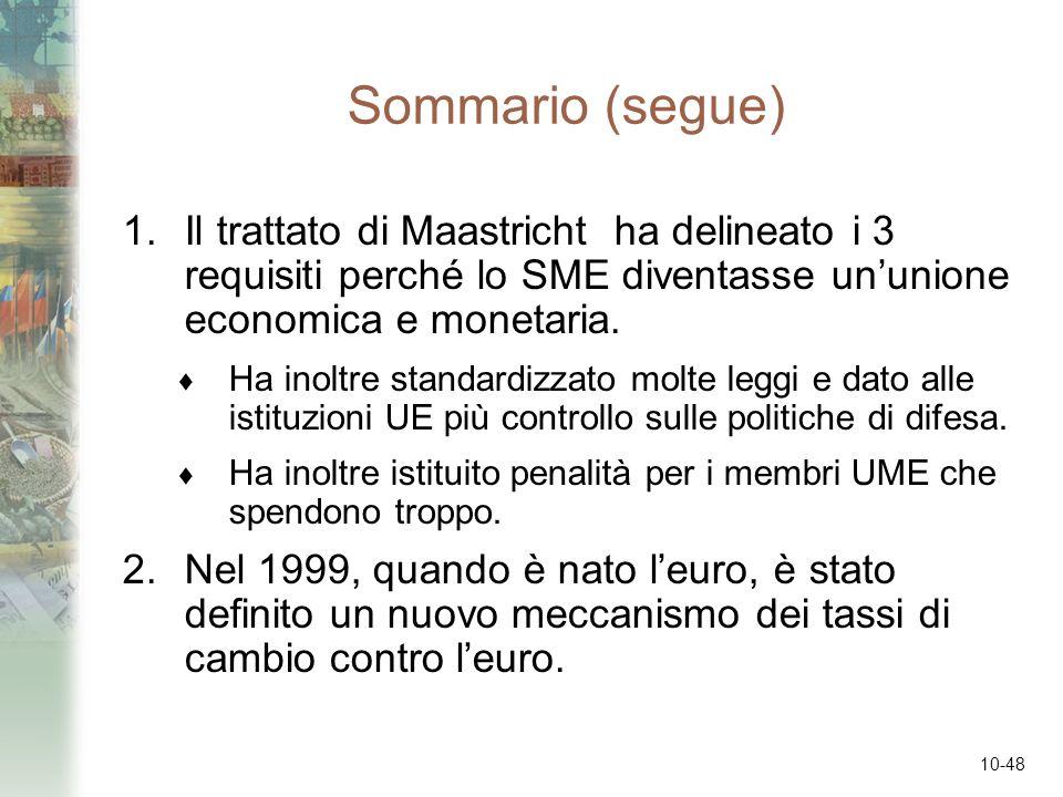10-48 Sommario (segue) 1.Il trattato di Maastricht ha delineato i 3 requisiti perché lo SME diventasse ununione economica e monetaria. Ha inoltre stan