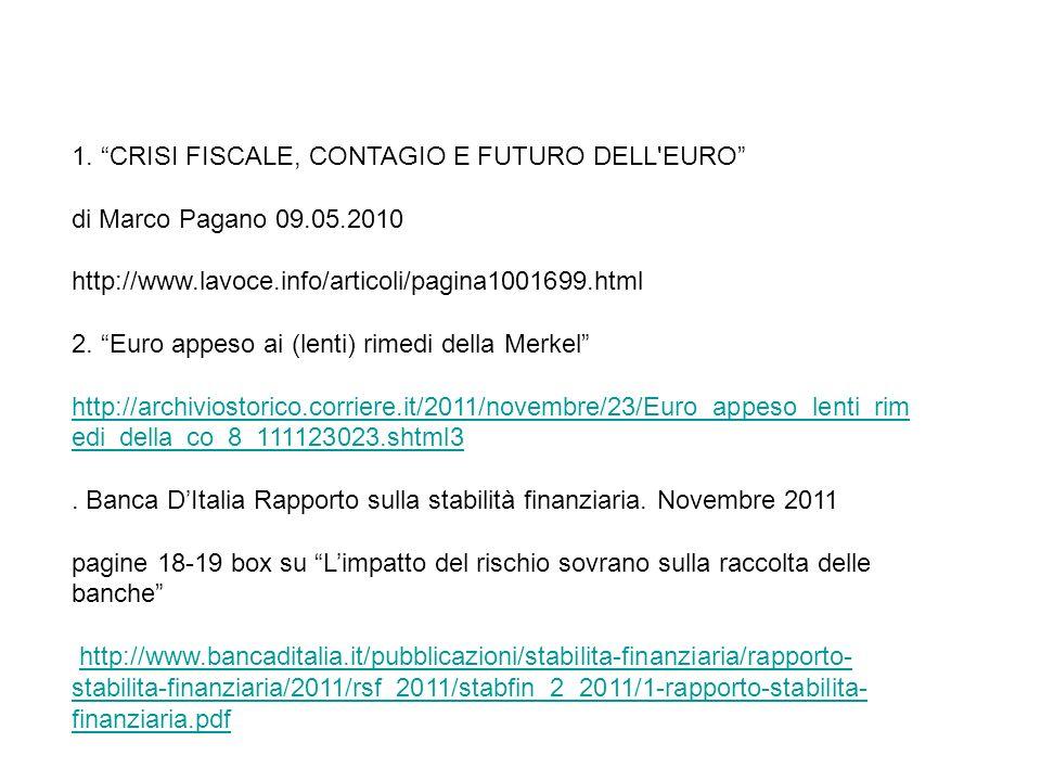 1. CRISI FISCALE, CONTAGIO E FUTURO DELL'EURO di Marco Pagano 09.05.2010 http://www.lavoce.info/articoli/pagina1001699.html 2. Euro appeso ai (lenti)