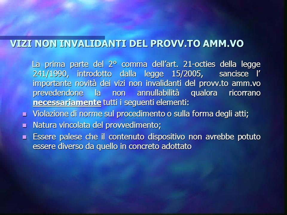 VIZI NON INVALIDANTI DEL PROVV.TO AMM.VO La prima parte del 2° comma dellart. 21-octies della legge 241/1990, introdotto dalla legge 15/2005, sancisce