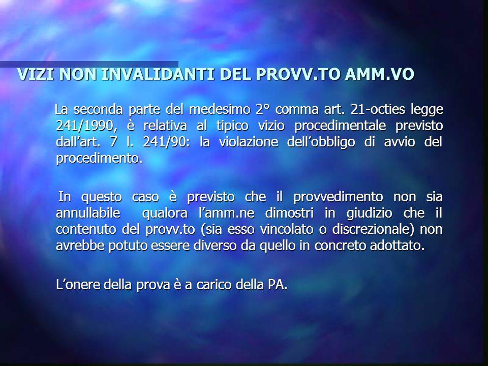 VIZI NON INVALIDANTI DEL PROVV.TO AMM.VO La seconda parte del medesimo 2° comma art. 21-octies legge 241/1990, è relativa al tipico vizio procedimenta