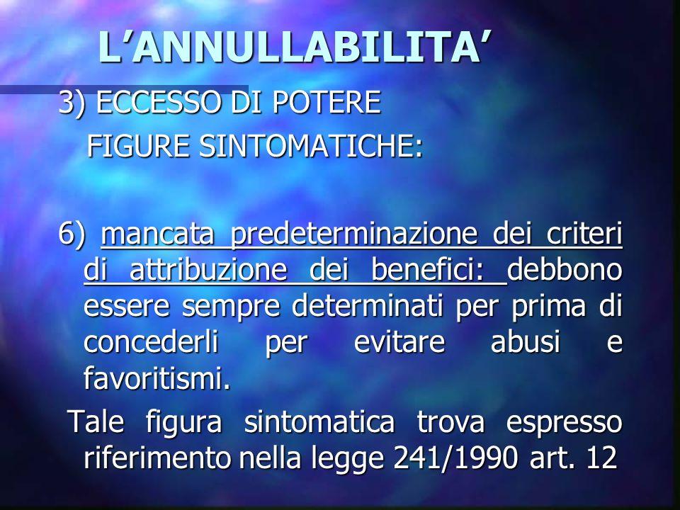 LANNULLABILITA LANNULLABILITA 3) ECCESSO DI POTERE FIGURE SINTOMATICHE: FIGURE SINTOMATICHE: 6) mancata predeterminazione dei criteri di attribuzione
