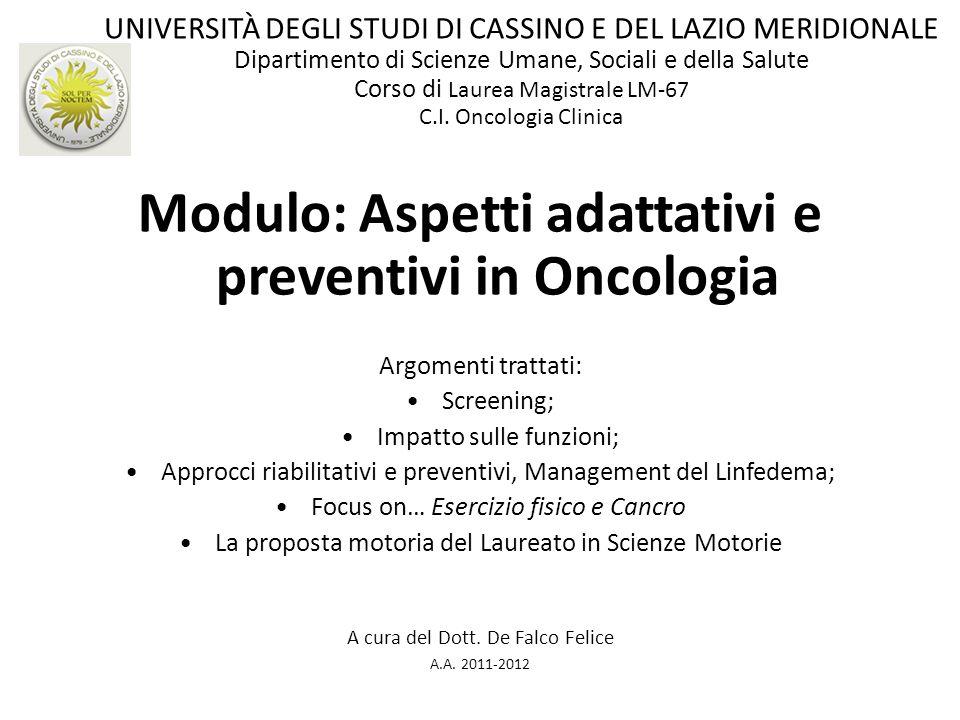 Modulo: Aspetti adattativi e preventivi in Oncologia Argomenti trattati: Screening; Impatto sulle funzioni; Approcci riabilitativi e preventivi, Manag
