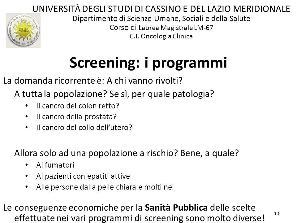 10 Screening: i programmi La domanda ricorrente è: A chi vanno rivolti? A tutta la popolazione? Se sì, per quale patologia? Il cancro del colon retto?