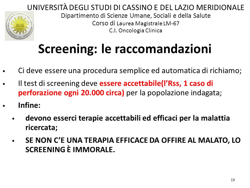19 Ci deve essere una procedura semplice ed automatica di richiamo; Il test di screening deve essere accettabile(lRss, 1 caso di perforazione ogni 20.