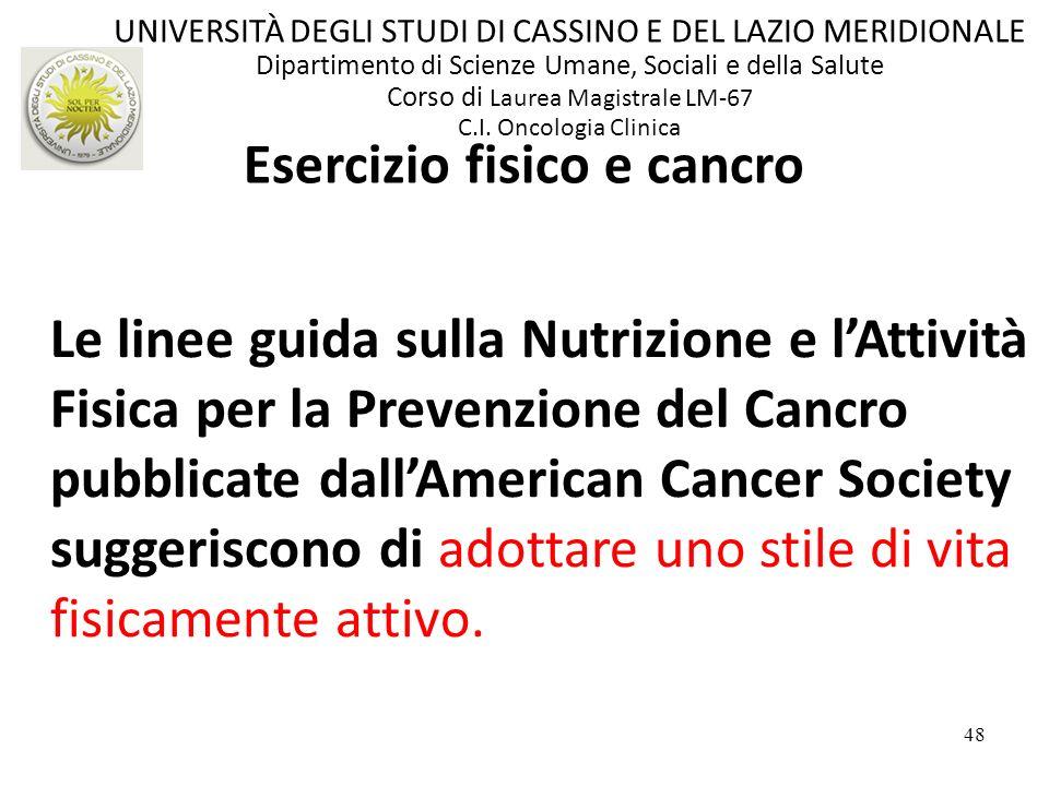 48 Le linee guida sulla Nutrizione e lAttività Fisica per la Prevenzione del Cancro pubblicate dallAmerican Cancer Society suggeriscono di adottare un