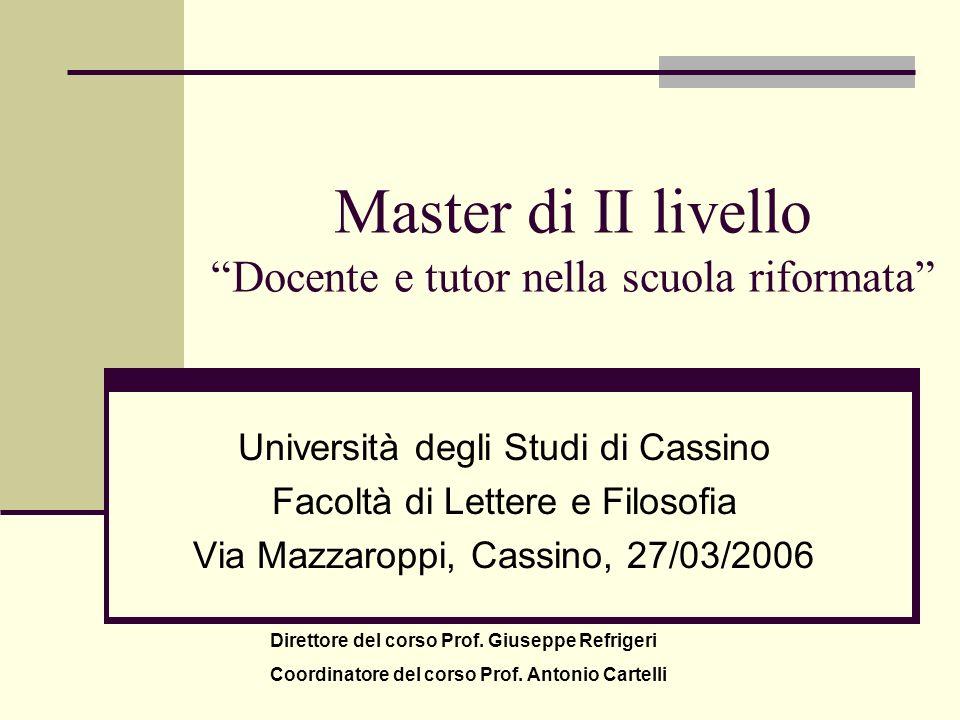 Master di II livello Docente e tutor nella scuola riformata Università degli Studi di Cassino Facoltà di Lettere e Filosofia Via Mazzaroppi, Cassino,