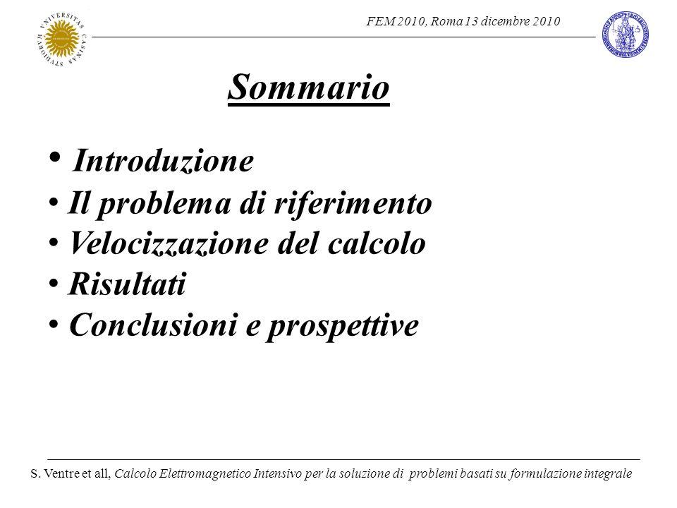 FEM 2010, Roma 13 dicembre 2010 S. Ventre et all, Calcolo Elettromagnetico Intensivo per la soluzione di problemi basati su formulazione integrale Som
