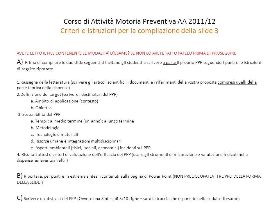 Corso di Attività Motoria Preventiva AA 2011/12 Criteri e istruzioni per la compilazione della slide 3 AVETE LETTO IL FILE CONTENENTE LE MODALITA DESA