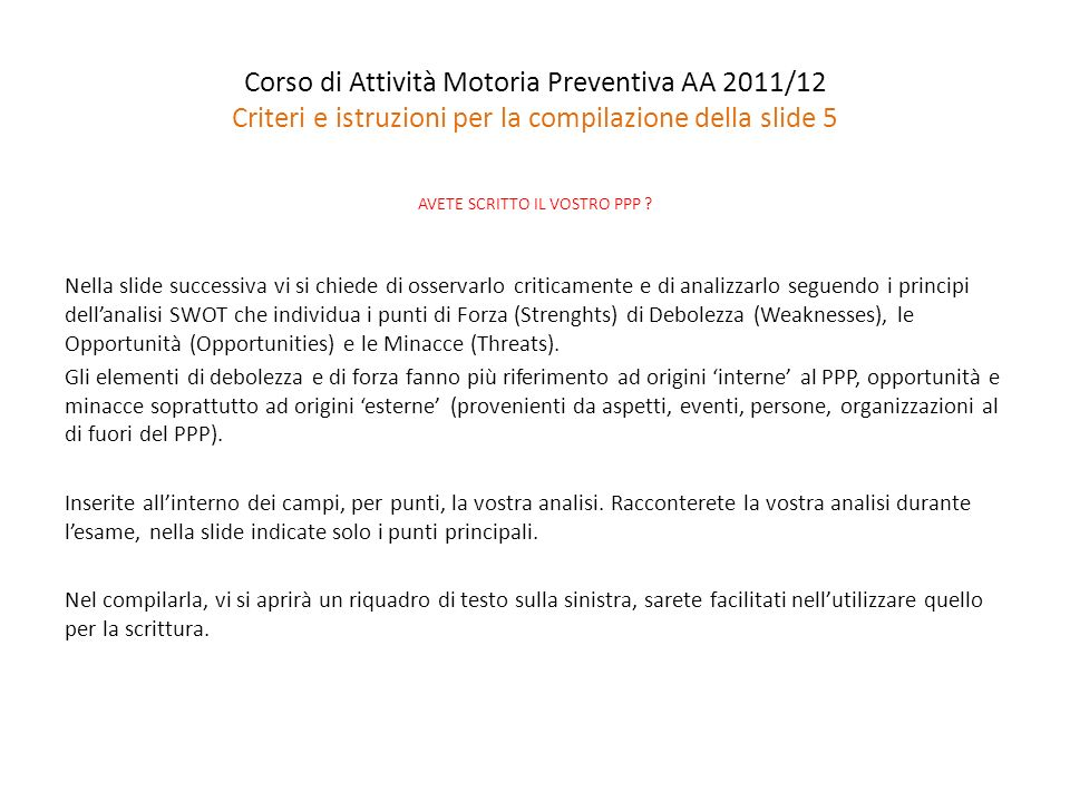 Corso di Attività Motoria Preventiva AA 2011/12 Criteri e istruzioni per la compilazione della slide 5 AVETE SCRITTO IL VOSTRO PPP ? Nella slide succe