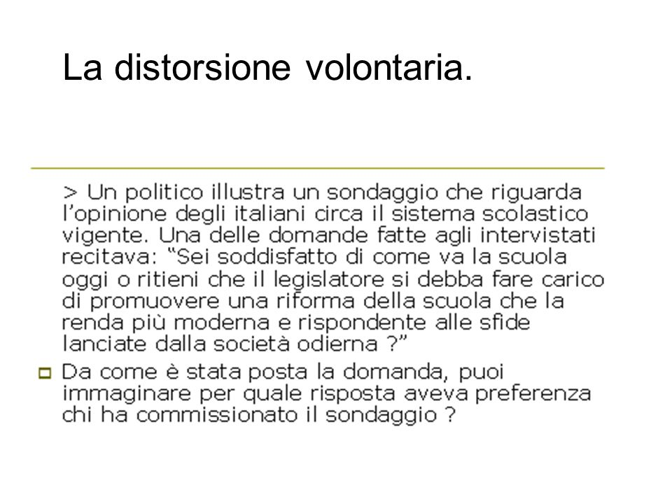 La distorsione volontaria.