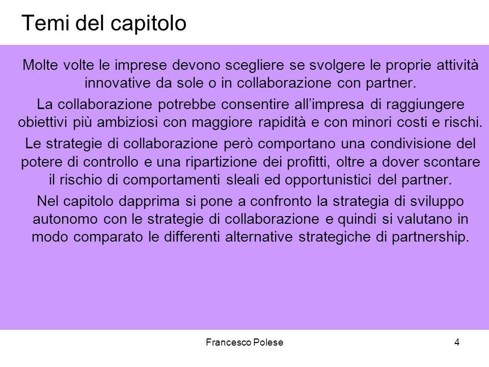 Francesco Polese4 Temi del capitolo Molte volte le imprese devono scegliere se svolgere le proprie attività innovative da sole o in collaborazione con partner.