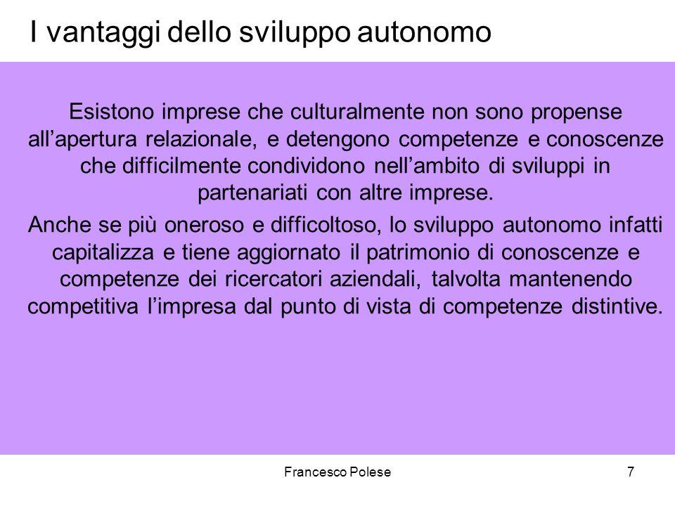Francesco Polese7 I vantaggi dello sviluppo autonomo Esistono imprese che culturalmente non sono propense allapertura relazionale, e detengono compete