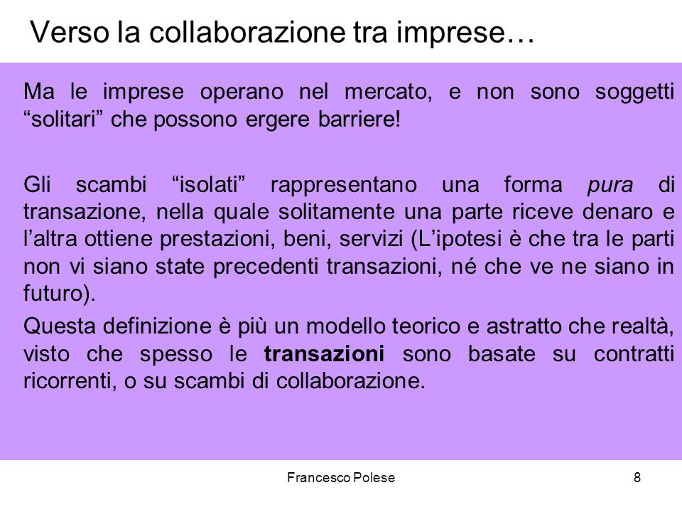 Francesco Polese8 Verso la collaborazione tra imprese… Ma le imprese operano nel mercato, e non sono soggetti solitari che possono ergere barriere.