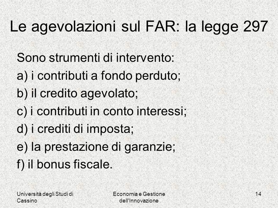 Università degli Studi di Cassino Economia e Gestione dell Innovazione 14 Sono strumenti di intervento: a) i contributi a fondo perduto; b) il credito agevolato; c) i contributi in conto interessi; d) i crediti di imposta; e) la prestazione di garanzie; f) il bonus fiscale.