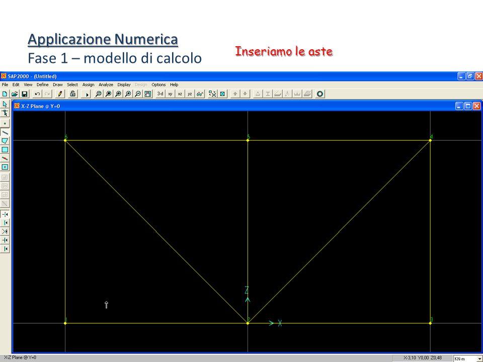 Applicazione Numerica Fase 1 – modello di calcolo Inseriamo le aste