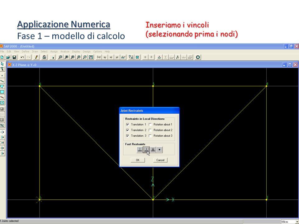 Applicazione Numerica Fase 1 – modello di calcolo Inseriamo i vincoli (selezionando prima i nodi)
