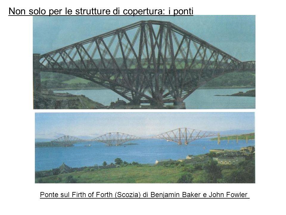 Ponte sul Firth of Forth (Scozia) di Benjamin Baker e John Fowler Non solo per le strutture di copertura: i ponti
