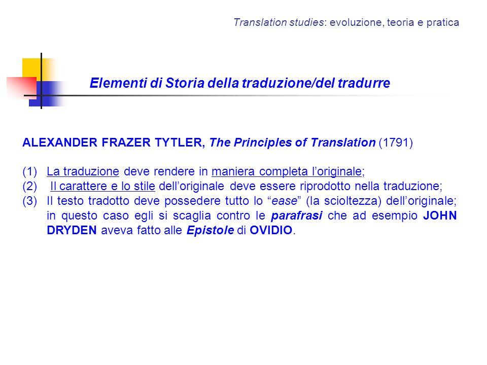 Elementi di Storia della traduzione/del tradurre ALEXANDER FRAZER TYTLER, The Principles of Translation (1791) (1)La traduzione deve rendere in manier