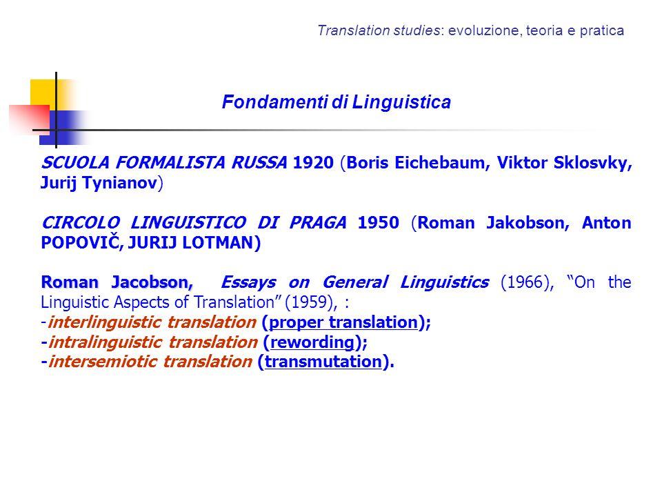 Translation studies: evoluzione, teoria e pratica Fondamenti di Linguistica SCUOLA FORMALISTA RUSSA 1920 (Boris Eichebaum, Viktor Sklosvky, Jurij Tyni
