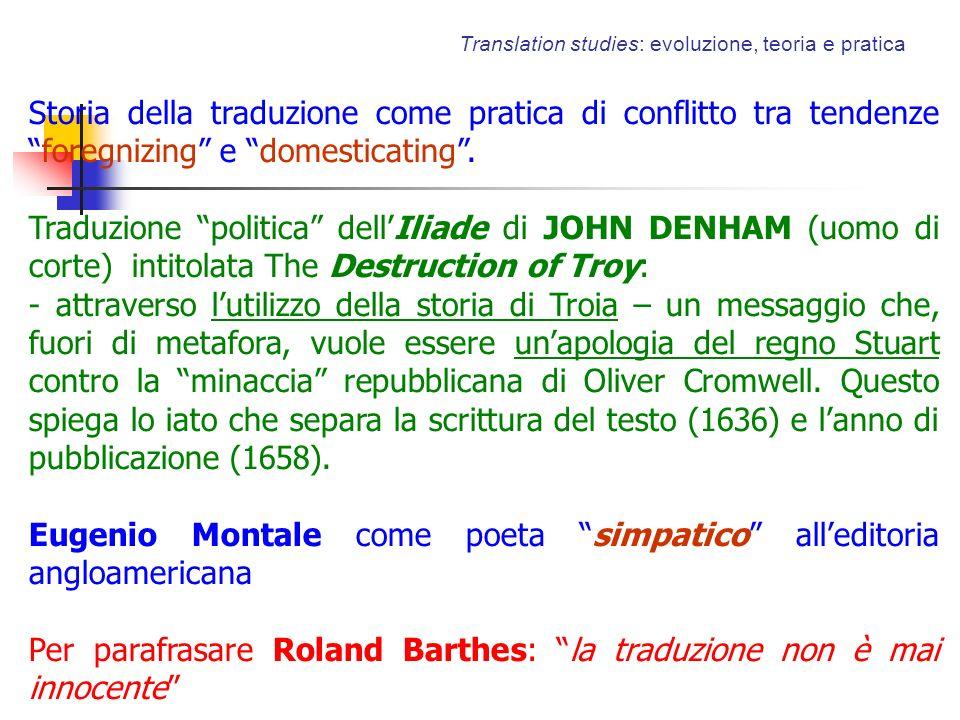 Translation studies: evoluzione, teoria e pratica Storia della traduzione come pratica di conflitto tra tendenzeforegnizing e domesticating. Traduzion
