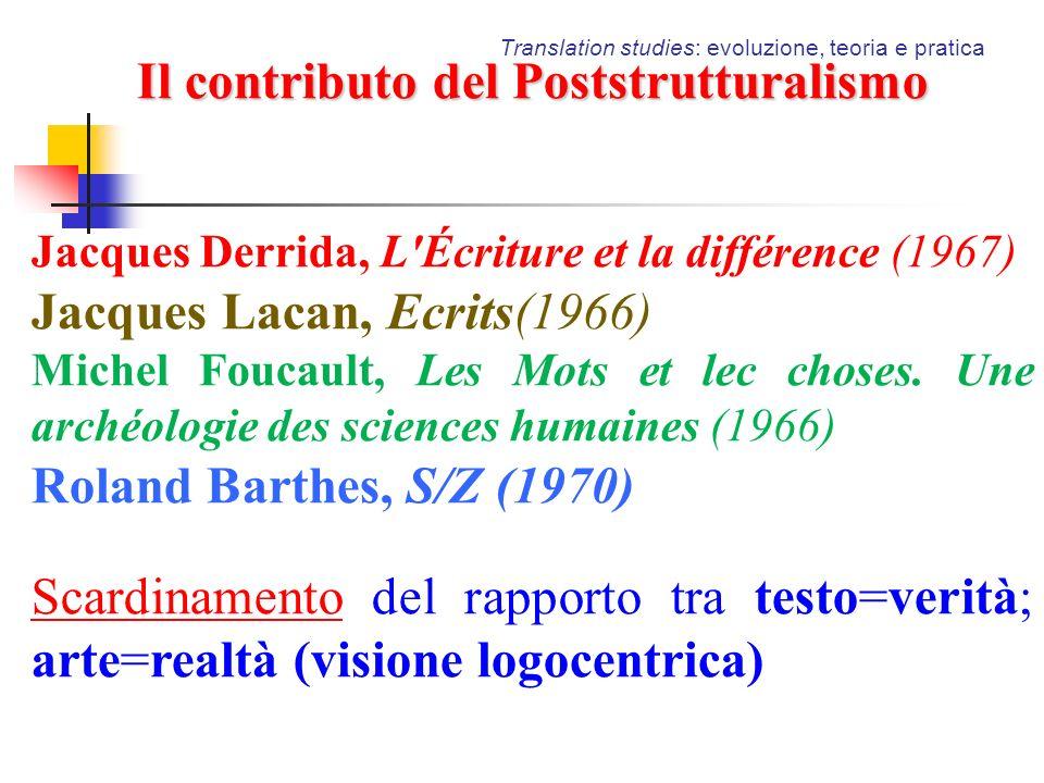 Translation studies: evoluzione, teoria e pratica Il contributo del Poststrutturalismo Jacques Derrida, L'Écriture et la différence (1967) Jacques Lac