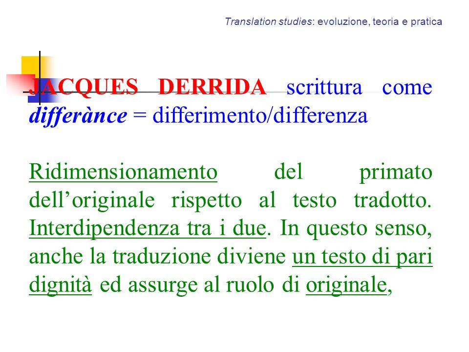 Translation studies: evoluzione, teoria e pratica JACQUES DERRIDA scrittura come differànce = differimento/differenza Ridimensionamento del primato de