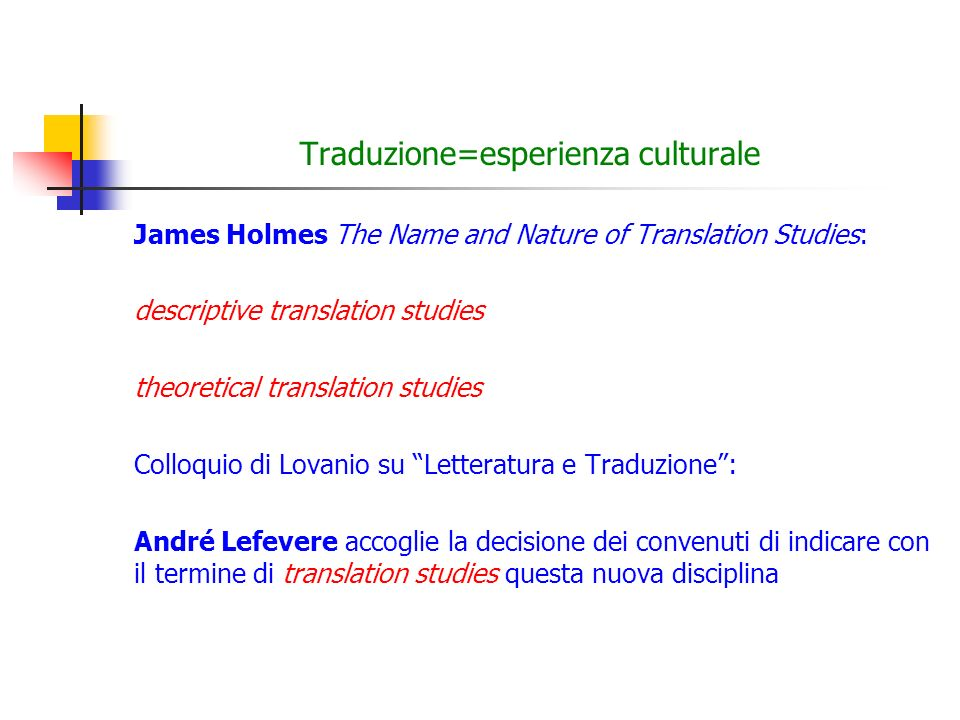 Traduzione=esperienza culturale James Holmes The Name and Nature of Translation Studies: descriptive translation studies theoretical translation studi