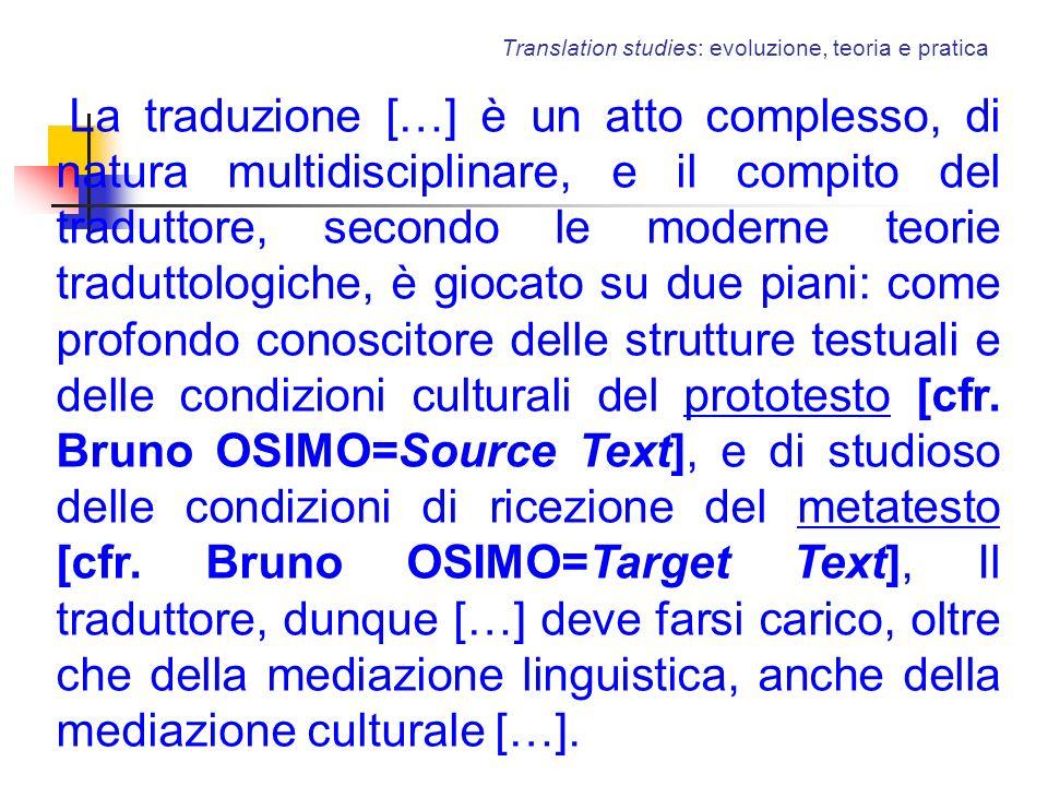 Translation studies: evoluzione, teoria e pratica La traduzione […] è un atto complesso, di natura multidisciplinare, e il compito del traduttore, sec