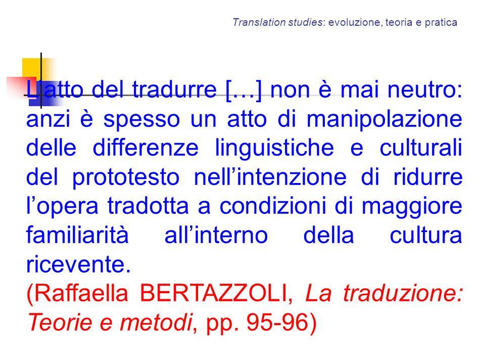 Translation studies: evoluzione, teoria e pratica Latto del tradurre […] non è mai neutro: anzi è spesso un atto di manipolazione delle differenze lin