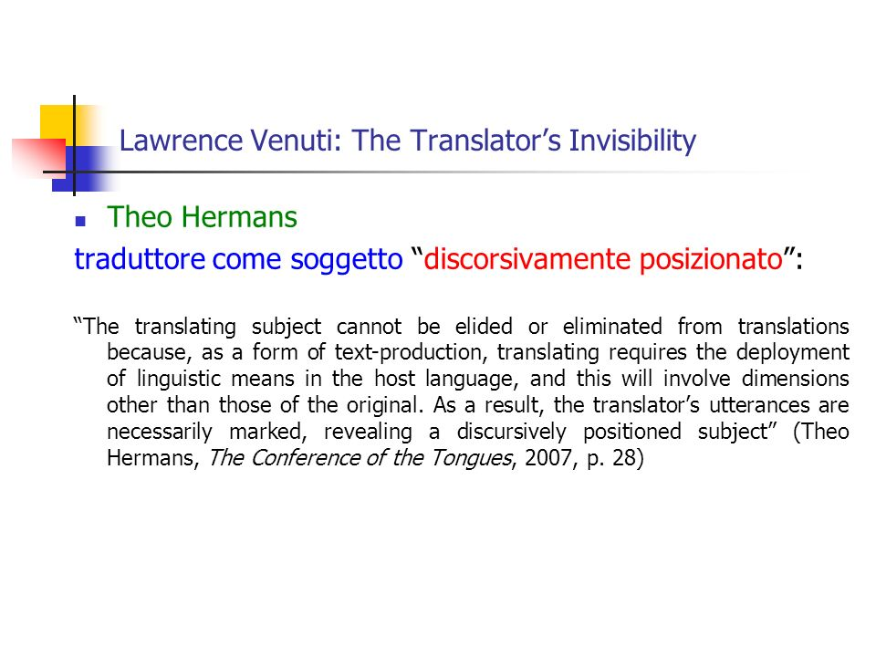 Lawrence Venuti: The Translators Invisibility Theo Hermans traduttore come soggetto discorsivamente posizionato: The translating subject cannot be eli