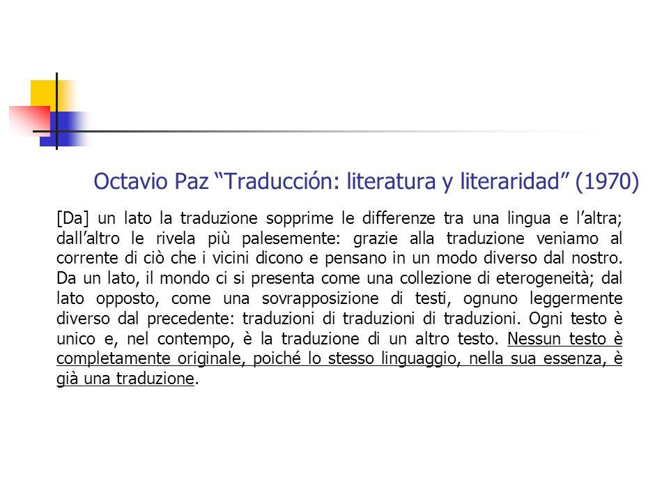 Octavio Paz Traducción: literatura y literaridad (1970) [Da] un lato la traduzione sopprime le differenze tra una lingua e laltra; dallaltro le rivela
