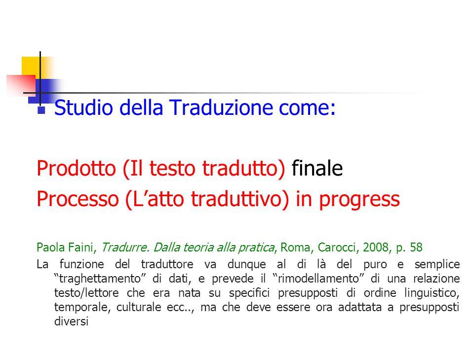 Studio della Traduzione come: Prodotto (Il testo tradutto) finale Processo (Latto traduttivo) in progress Paola Faini, Tradurre. Dalla teoria alla pra