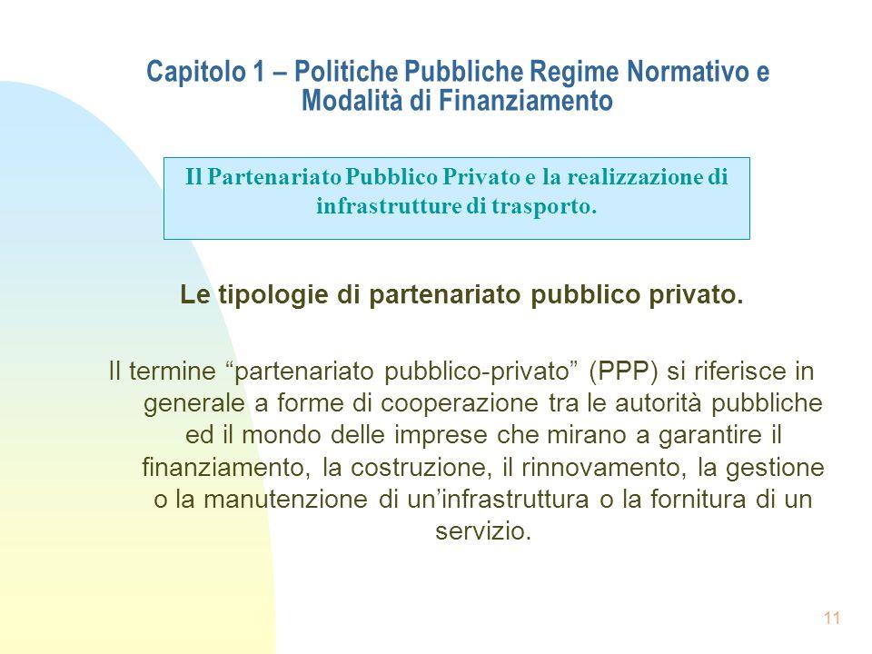 11 Capitolo 1 – Politiche Pubbliche Regime Normativo e Modalità di Finanziamento Le tipologie di partenariato pubblico privato. Il termine partenariat