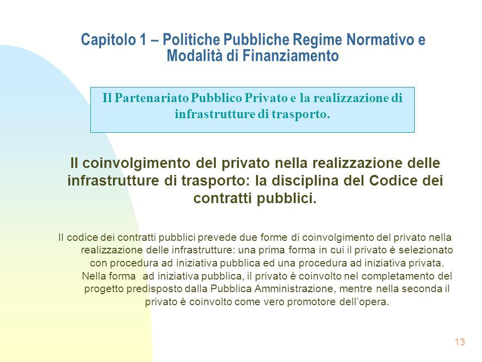 13 Capitolo 1 – Politiche Pubbliche Regime Normativo e Modalità di Finanziamento Il coinvolgimento del privato nella realizzazione delle infrastruttur