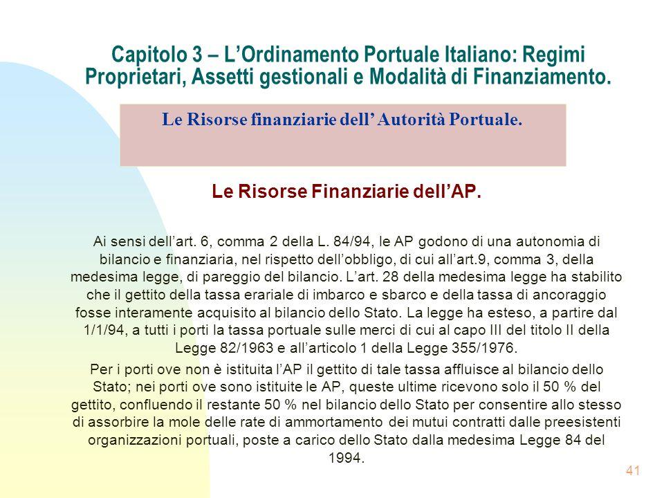 41 Capitolo 3 – LOrdinamento Portuale Italiano: Regimi Proprietari, Assetti gestionali e Modalità di Finanziamento. Le Risorse Finanziarie dellAP. Ai