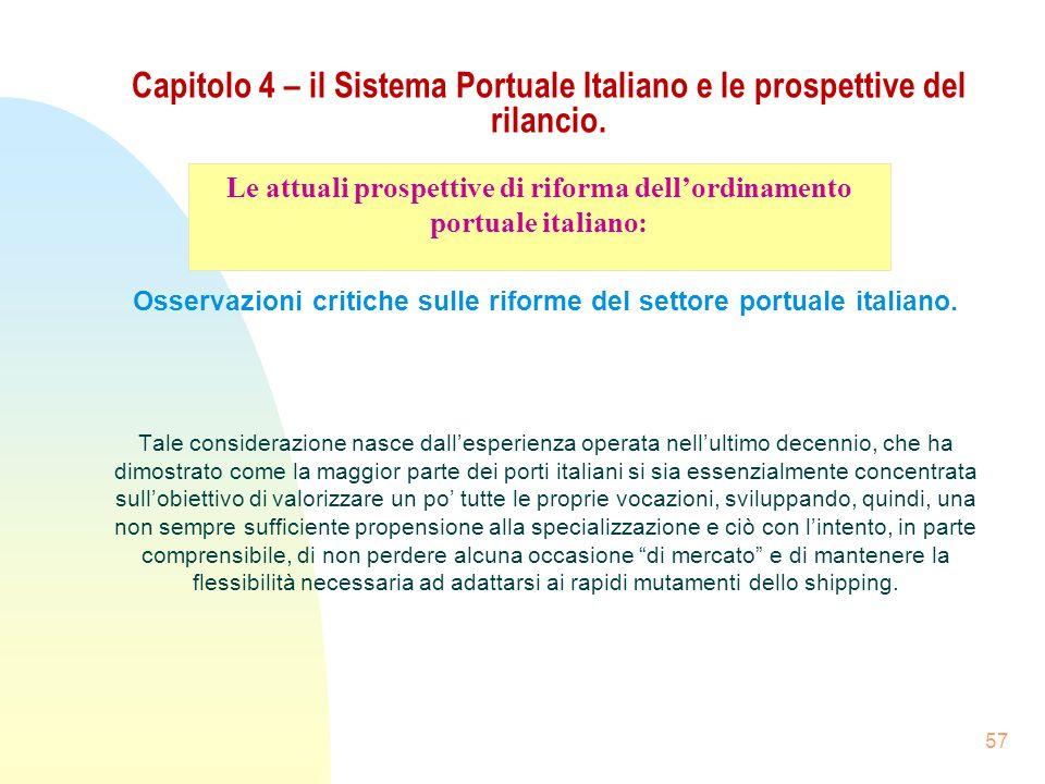 57 Capitolo 4 – il Sistema Portuale Italiano e le prospettive del rilancio. Osservazioni critiche sulle riforme del settore portuale italiano. Tale co