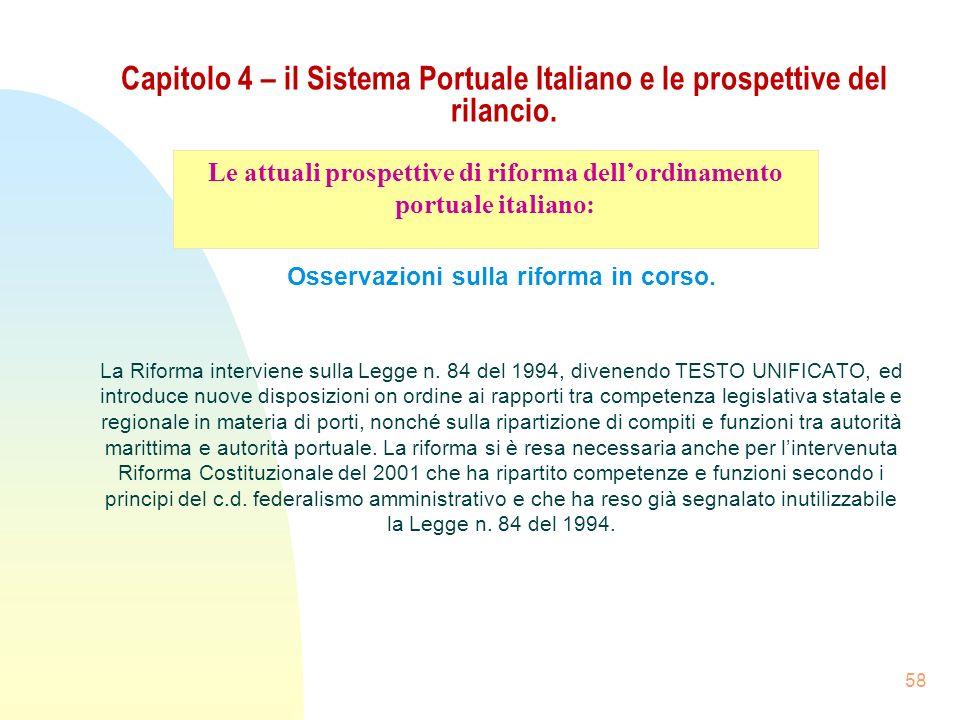 58 Capitolo 4 – il Sistema Portuale Italiano e le prospettive del rilancio. Osservazioni sulla riforma in corso. La Riforma interviene sulla Legge n.