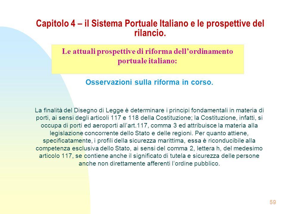 59 Capitolo 4 – il Sistema Portuale Italiano e le prospettive del rilancio. Osservazioni sulla riforma in corso. La finalità del Disegno di Legge è de