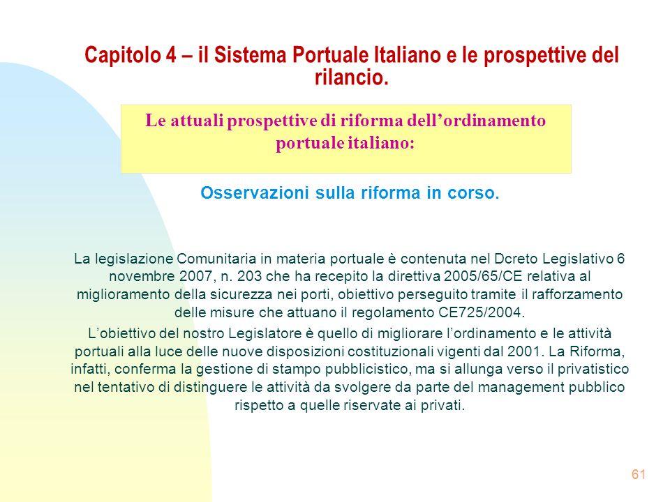 61 Capitolo 4 – il Sistema Portuale Italiano e le prospettive del rilancio. Osservazioni sulla riforma in corso. La legislazione Comunitaria in materi