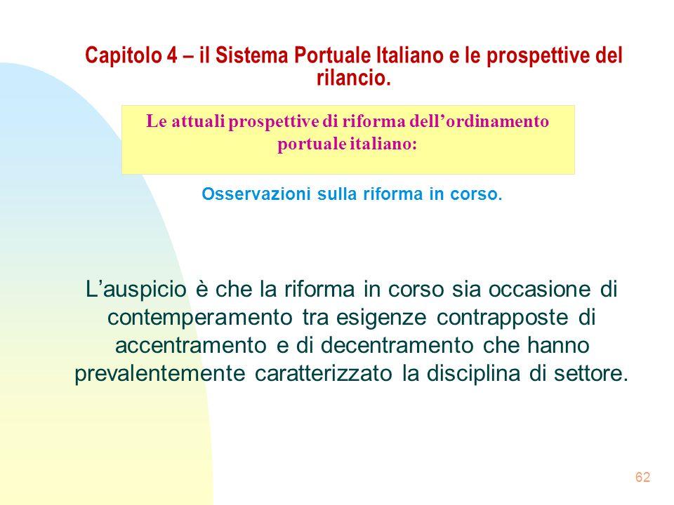 62 Capitolo 4 – il Sistema Portuale Italiano e le prospettive del rilancio. Osservazioni sulla riforma in corso. Lauspicio è che la riforma in corso s