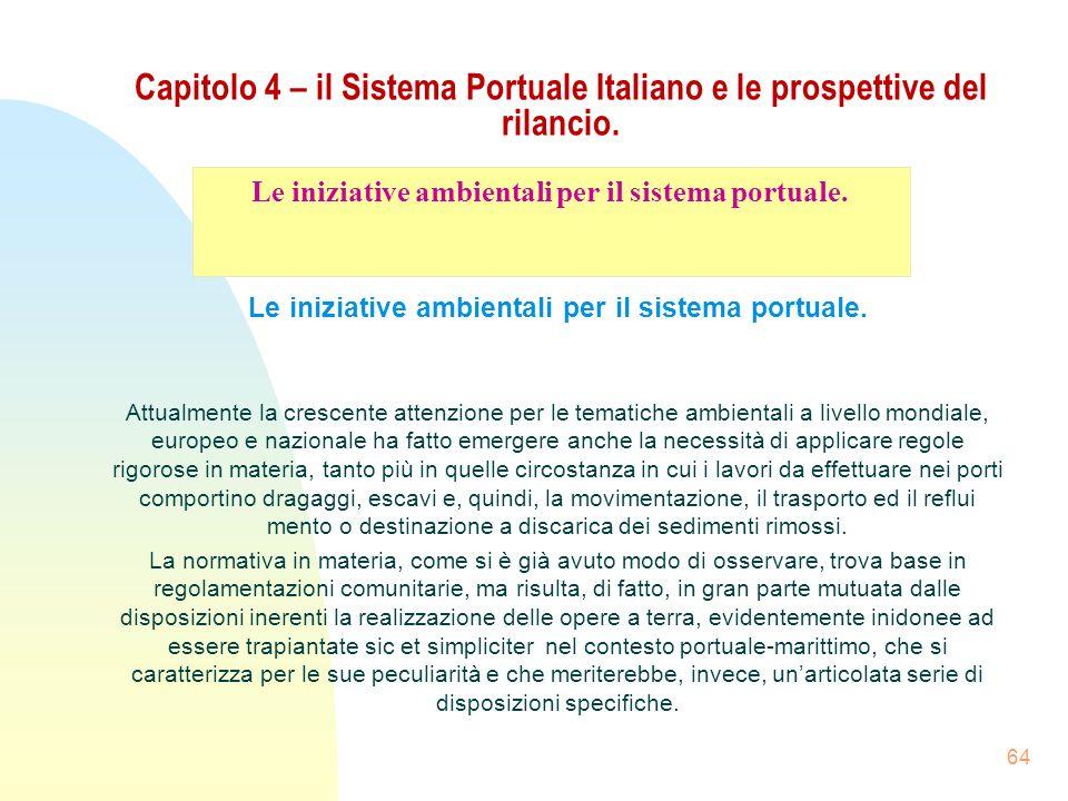 64 Capitolo 4 – il Sistema Portuale Italiano e le prospettive del rilancio. Le iniziative ambientali per il sistema portuale. Attualmente la crescente