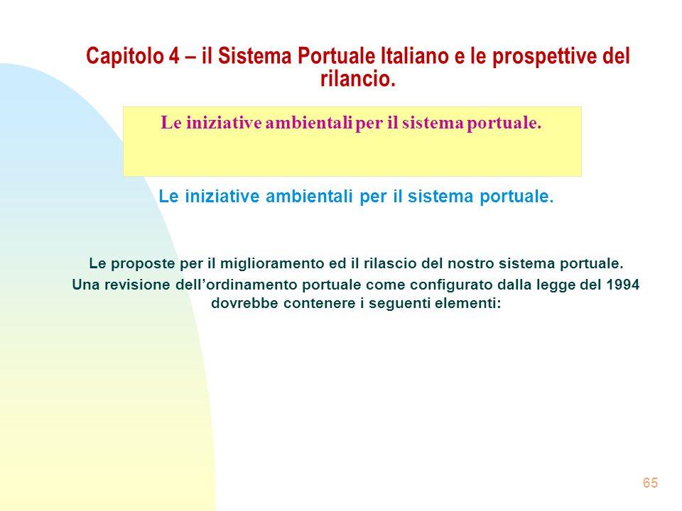 65 Capitolo 4 – il Sistema Portuale Italiano e le prospettive del rilancio. Le iniziative ambientali per il sistema portuale. Le proposte per il migli