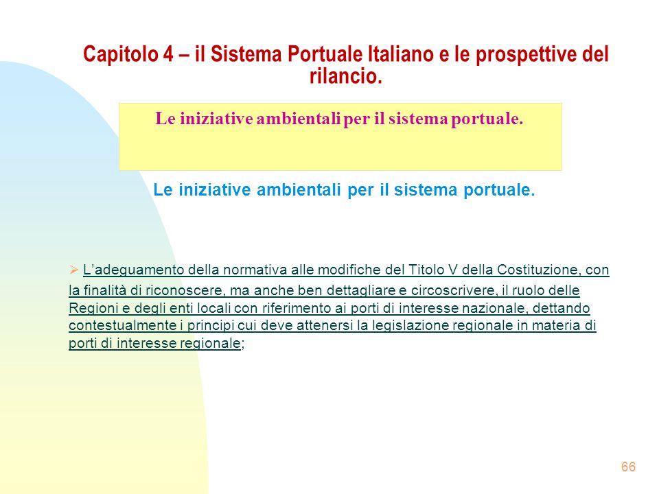 66 Capitolo 4 – il Sistema Portuale Italiano e le prospettive del rilancio. Le iniziative ambientali per il sistema portuale. Ladeguamento della norma