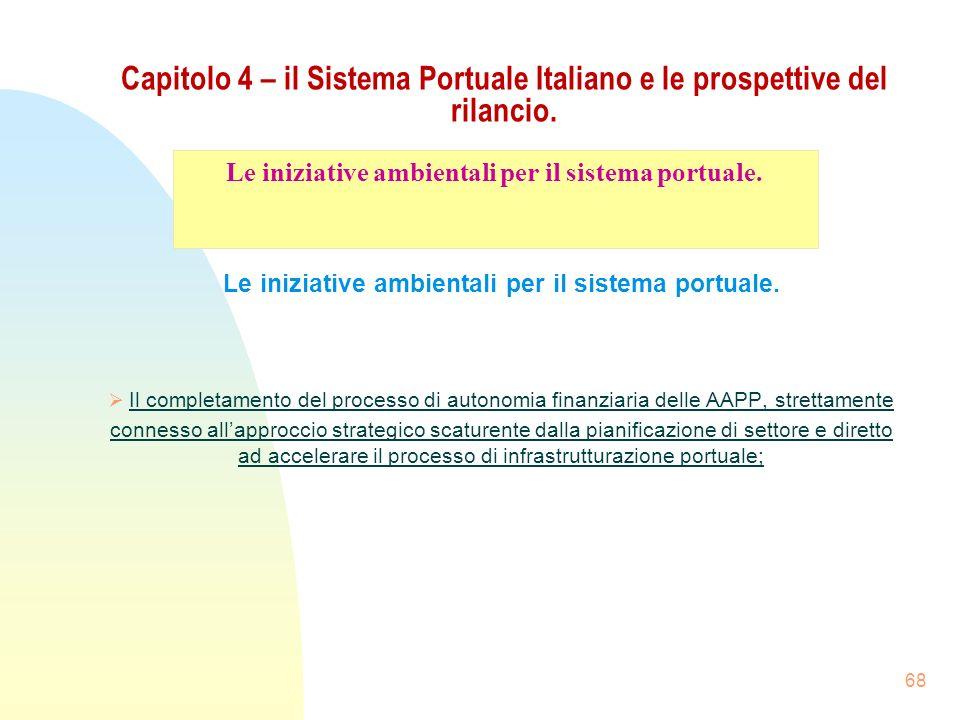 68 Capitolo 4 – il Sistema Portuale Italiano e le prospettive del rilancio. Le iniziative ambientali per il sistema portuale. Il completamento del pro