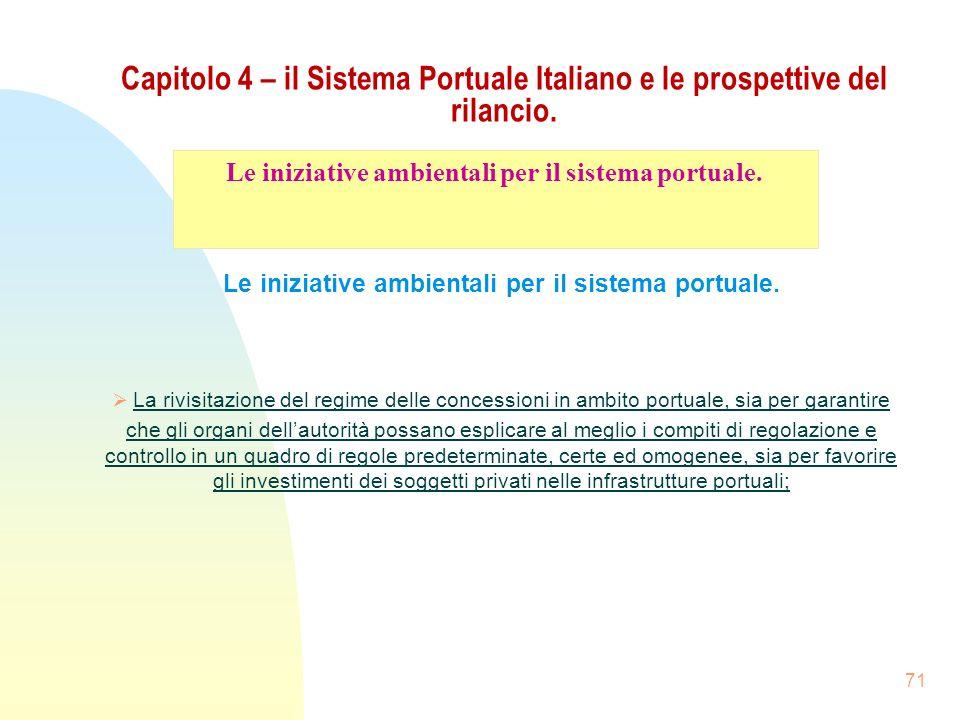 71 Capitolo 4 – il Sistema Portuale Italiano e le prospettive del rilancio. Le iniziative ambientali per il sistema portuale. La rivisitazione del reg