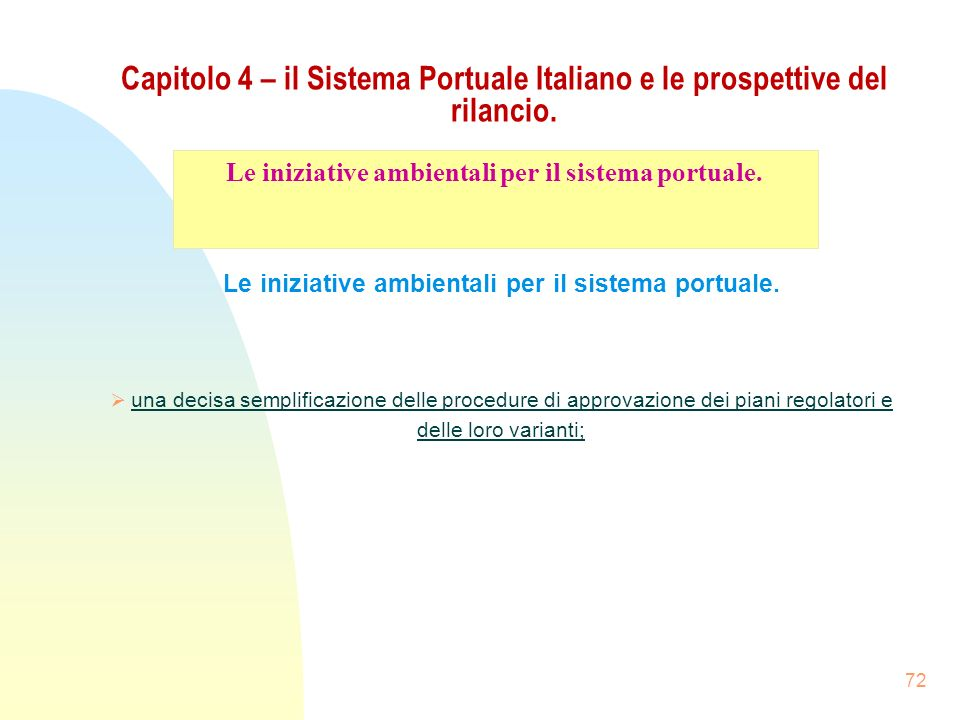 72 Capitolo 4 – il Sistema Portuale Italiano e le prospettive del rilancio. Le iniziative ambientali per il sistema portuale. una decisa semplificazio