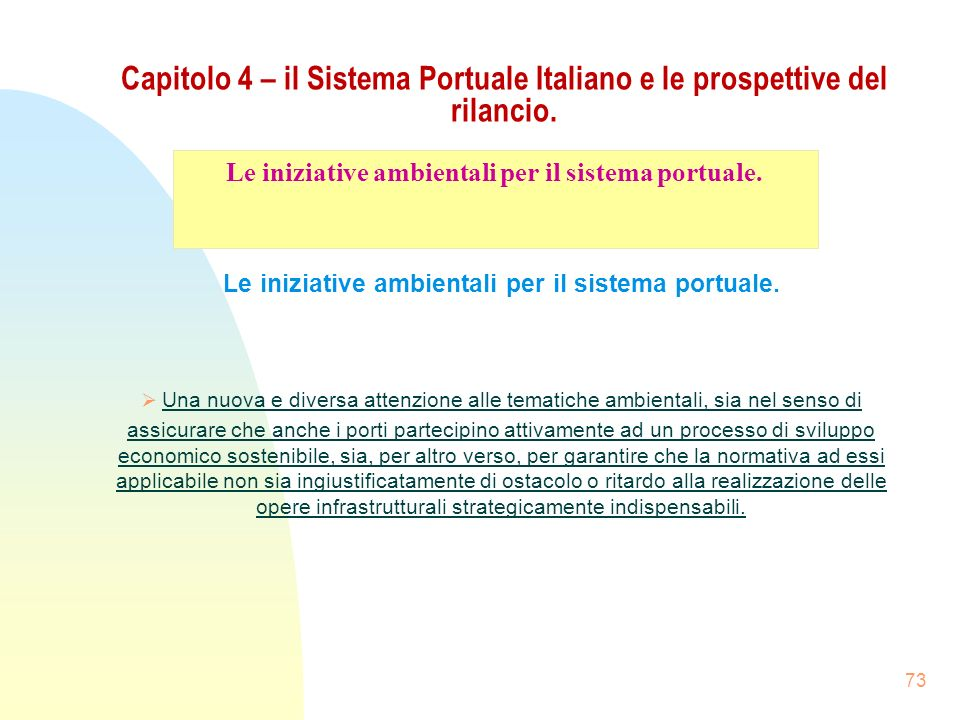 73 Capitolo 4 – il Sistema Portuale Italiano e le prospettive del rilancio. Le iniziative ambientali per il sistema portuale. Una nuova e diversa atte